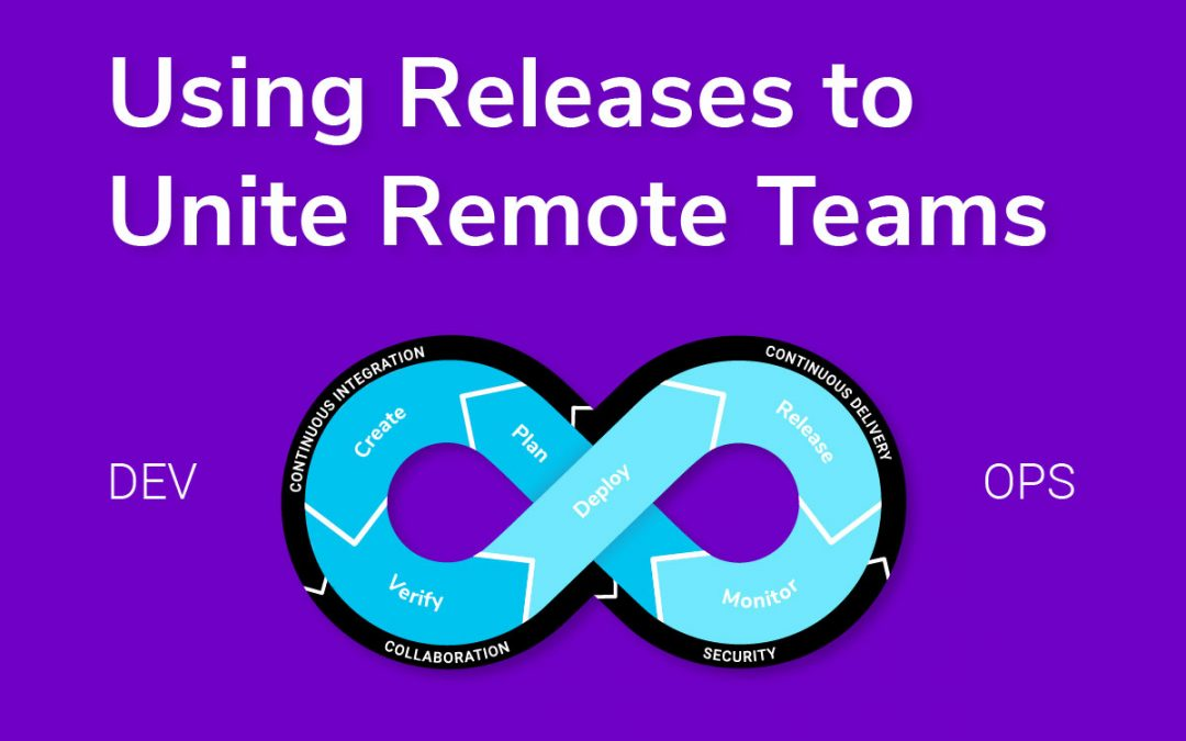 Using Releases to Unite Remote Teams