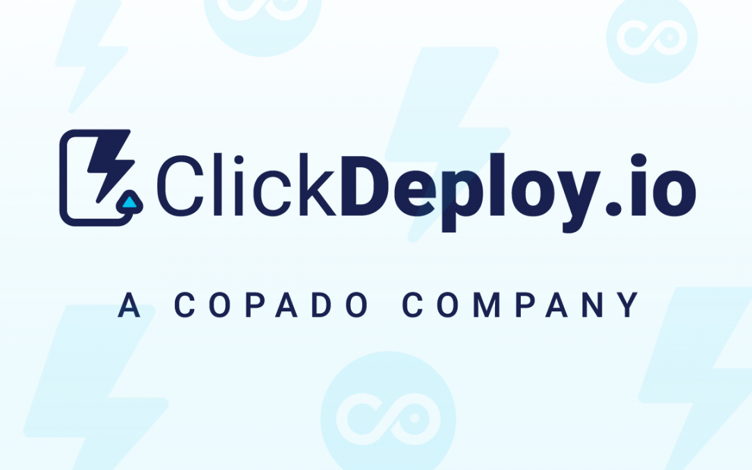 Copado Acquires ClickDeploy – Accelerate Your Time to Value with DevOps